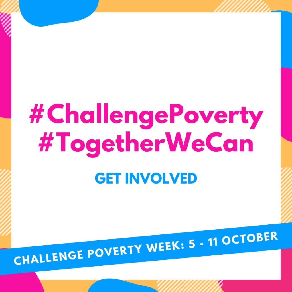 #ChallengePoverty #TogetherWeCan. Get Involved. Challenge Poverty Week 5-11 October 2020